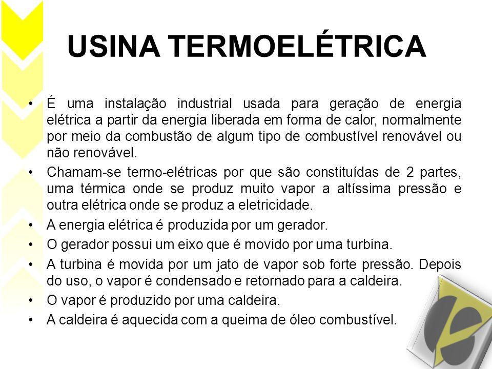 USINA TERMOELÉTRICA É uma instalação industrial usada para geração de energia elétrica a partir da energia liberada em forma de calor, normalmente por
