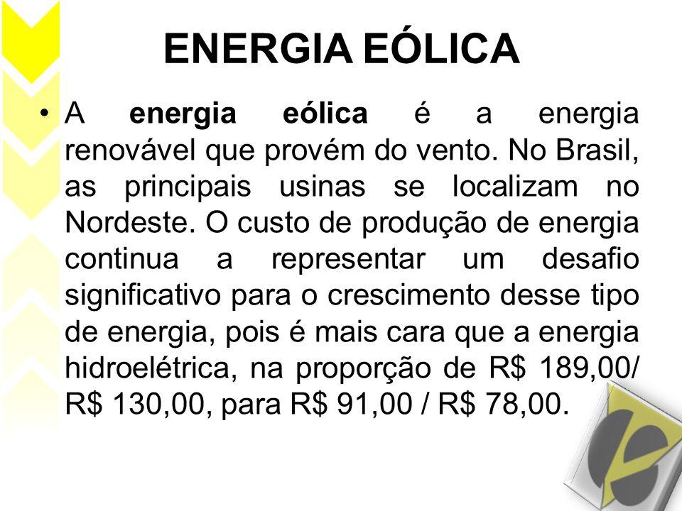 ENERGIA EÓLICA A energia eólica é a energia renovável que provém do vento. No Brasil, as principais usinas se localizam no Nordeste. O custo de produç