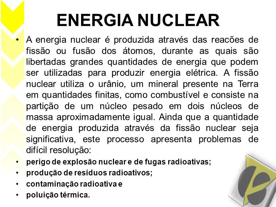 ENERGIA NUCLEAR A energia nuclear é produzida através das reacões de fissão ou fusão dos átomos, durante as quais são libertadas grandes quantidades d