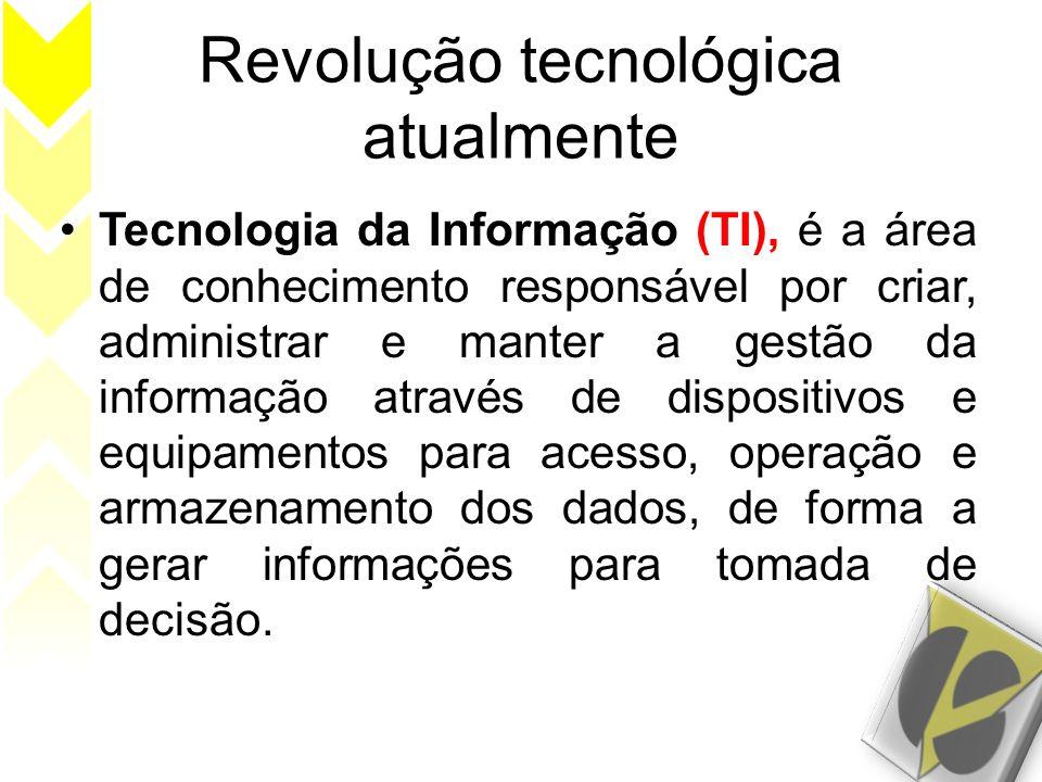 Revolução tecnológica atualmente Tecnologia da Informação (TI), é a área de conhecimento responsável por criar, administrar e manter a gestão da infor
