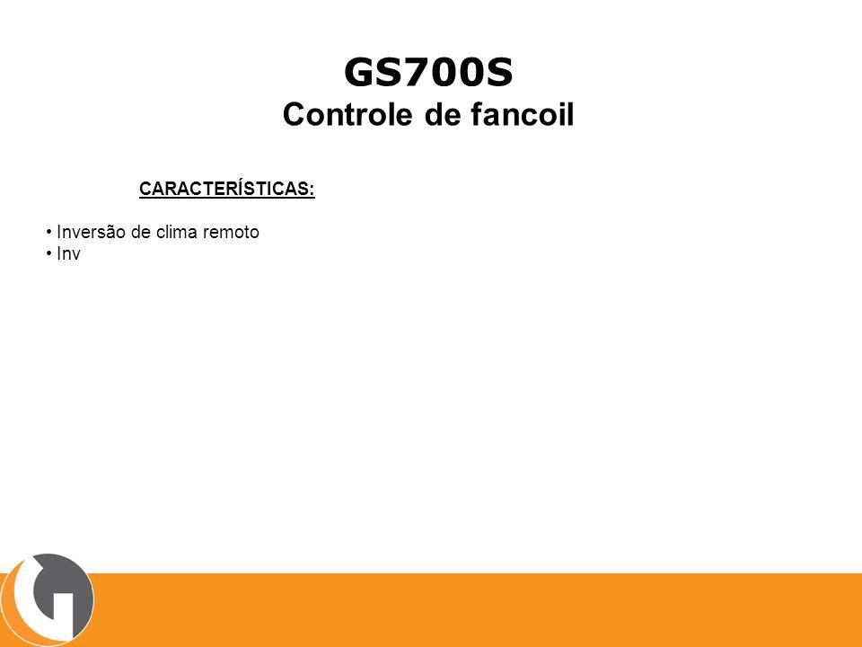 GS700S Controle de fancoil CARACTERÍSTICAS: Inversão de clima remoto Inv