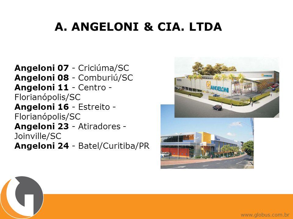 A. ANGELONI & CIA. LTDA Angeloni 07 - Criciúma/SC Angeloni 08 - Comburiú/SC Angeloni 11 - Centro - Florianópolis/SC Angeloni 16 - Estreito - Florianóp