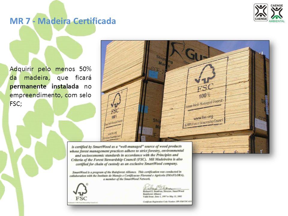 MR 7 - Madeira Certificada Adquirir pelo menos 50% da madeira, que ficará permanente instalada no empreendimento, com selo FSC;