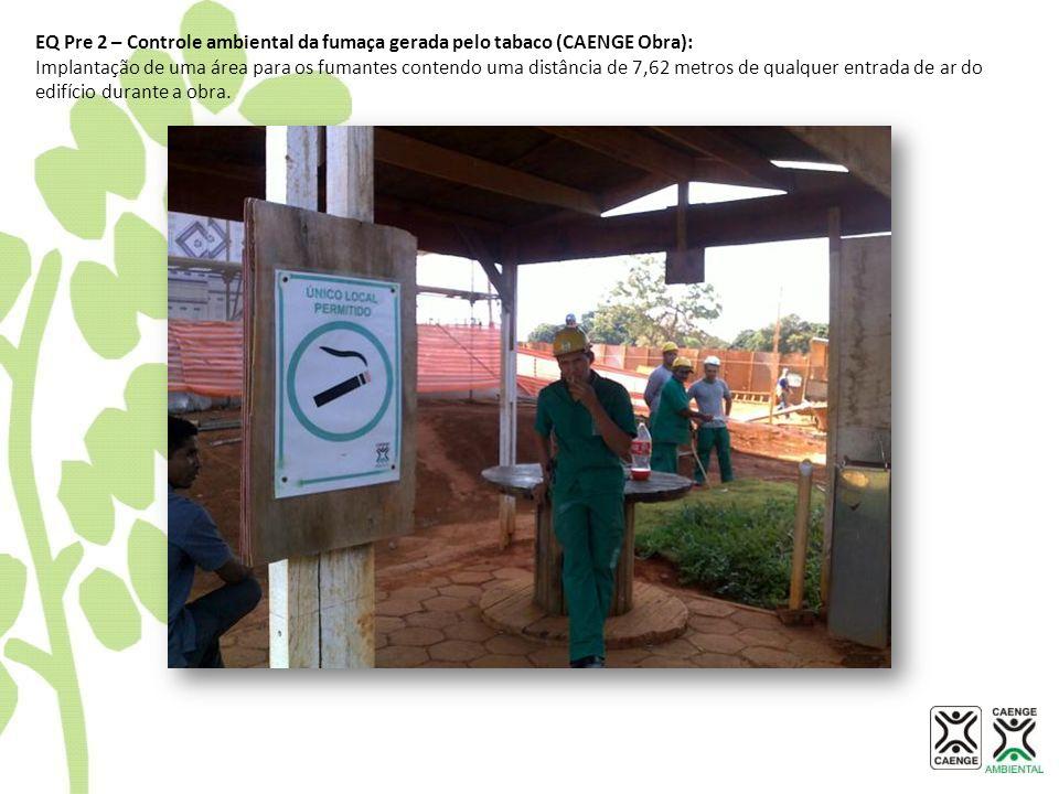 EQ Pre 2 – Controle ambiental da fumaça gerada pelo tabaco (CAENGE Obra): Implantação de uma área para os fumantes contendo uma distância de 7,62 metr