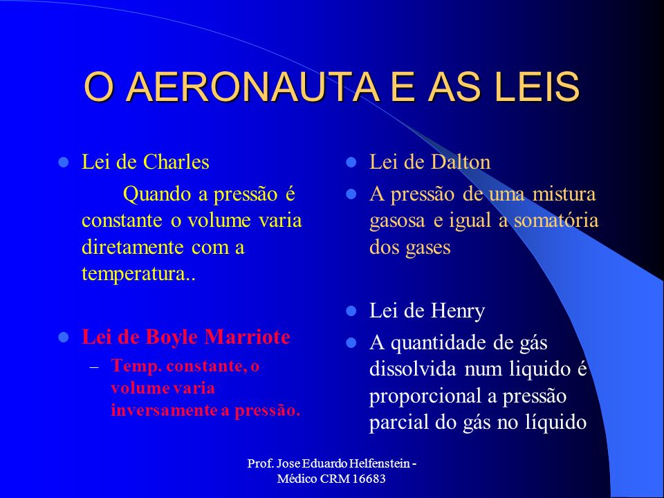 Prof. Jose Eduardo Helfenstein - Médico CRM 16683 O AERONAUTA E AS LEIS Lei de Charles Quando a pressão é constante o volume varia diretamente com a t