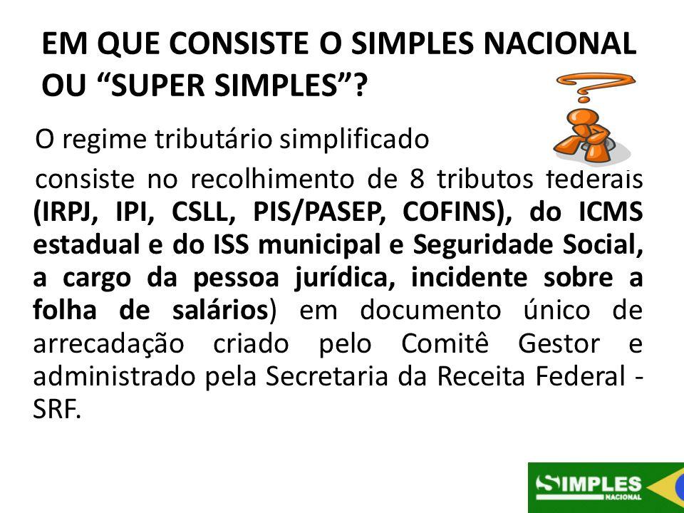 EM QUE CONSISTE O SIMPLES NACIONAL OU SUPER SIMPLES? O regime tributário simplificado consiste no recolhimento de 8 tributos federais (IRPJ, IPI, CSLL