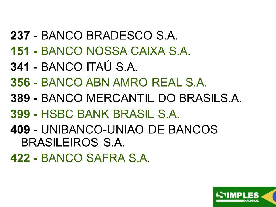237 - BANCO BRADESCO S.A. 151 - BANCO NOSSA CAIXA S.A. 341 - BANCO ITAÚ S.A. 356 - BANCO ABN AMRO REAL S.A. 389 - BANCO MERCANTIL DO BRASILS.A. 399 -