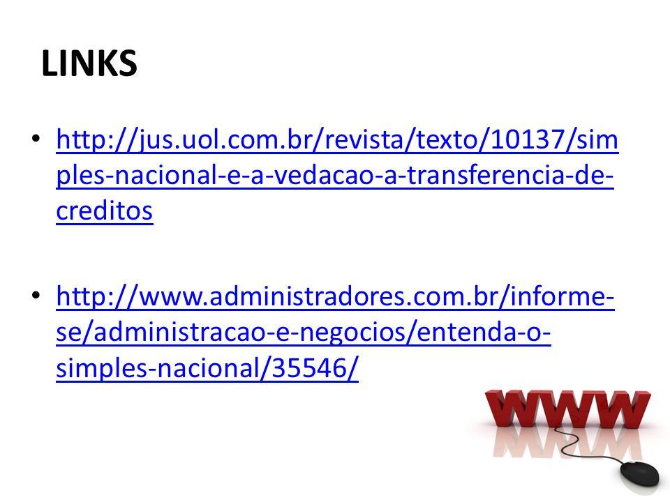 LINKS http://jus.uol.com.br/revista/texto/10137/sim ples-nacional-e-a-vedacao-a-transferencia-de- creditos http://jus.uol.com.br/revista/texto/10137/s