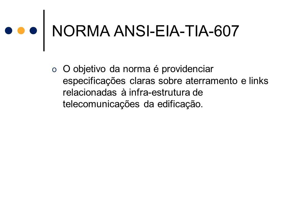 NORMA ANSI-EIA-TIA-607 o O objetivo da norma é providenciar especificações claras sobre aterramento e links relacionadas à infra-estrutura de telecomu