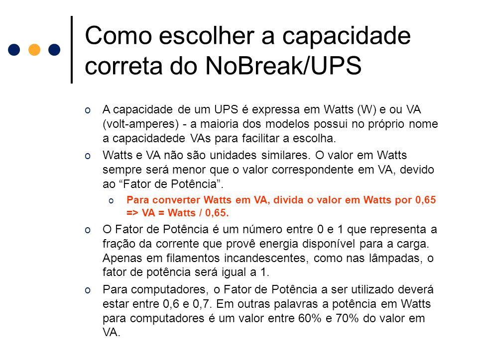 Como escolher a capacidade correta do NoBreak/UPS o A capacidade de um UPS é expressa em Watts (W) e ou VA (volt-amperes) - a maioria dos modelos poss