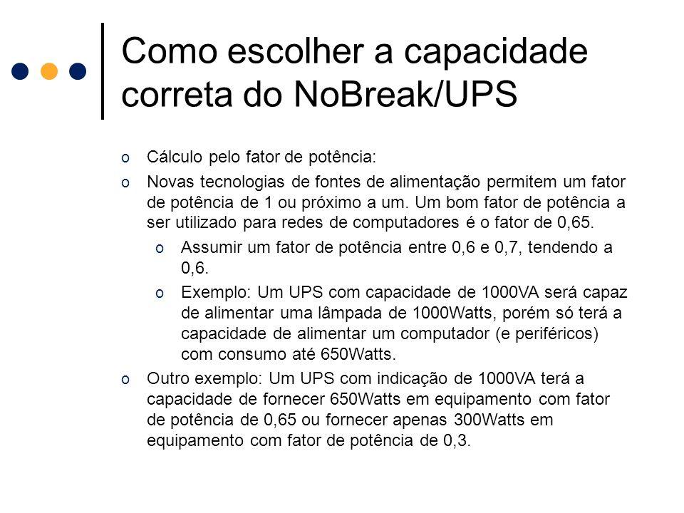 Como escolher a capacidade correta do NoBreak/UPS o Cálculo pelo fator de potência: o Novas tecnologias de fontes de alimentação permitem um fator de