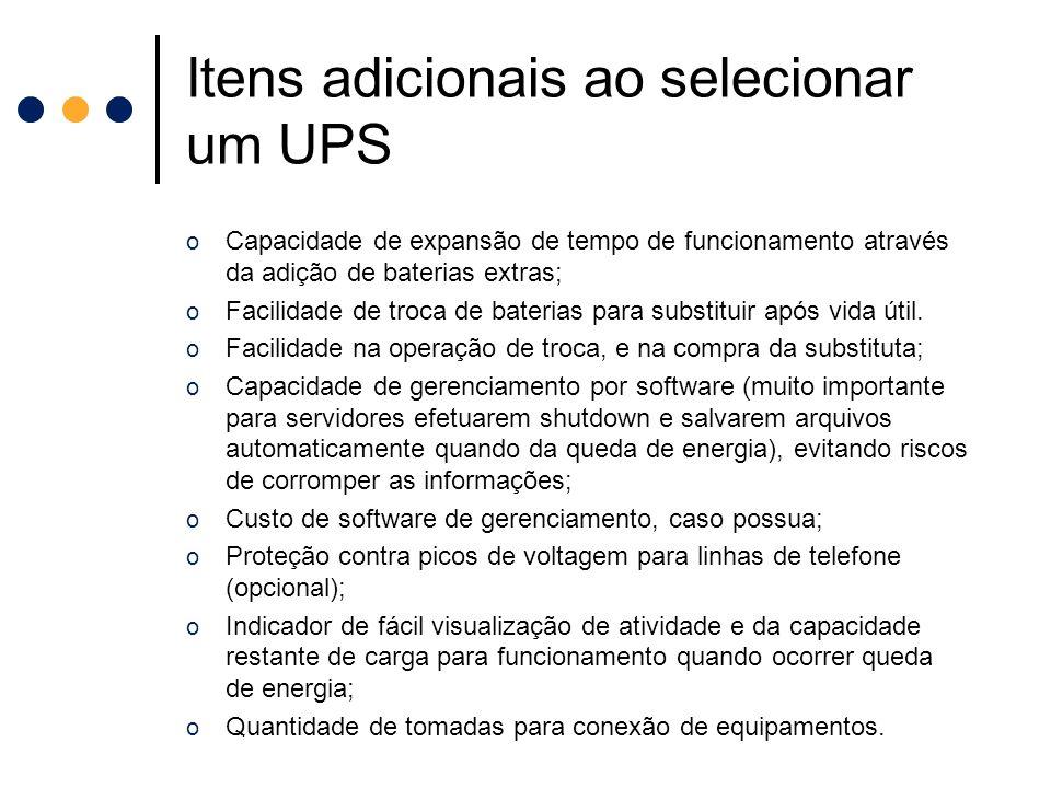 Itens adicionais ao selecionar um UPS o Capacidade de expansão de tempo de funcionamento através da adição de baterias extras; o Facilidade de troca d