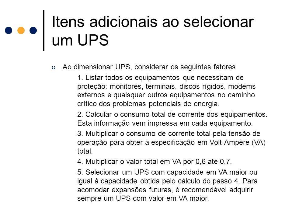 Itens adicionais ao selecionar um UPS o Ao dimensionar UPS, considerar os seguintes fatores 1. Listar todos os equipamentos que necessitam de proteção