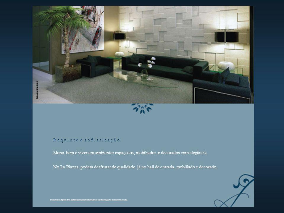 R e q u i n t e e s o f i s t i c a ç ã o Morar bem é viver em ambientes espaçosos, mobiliados, e decorados com elegância.