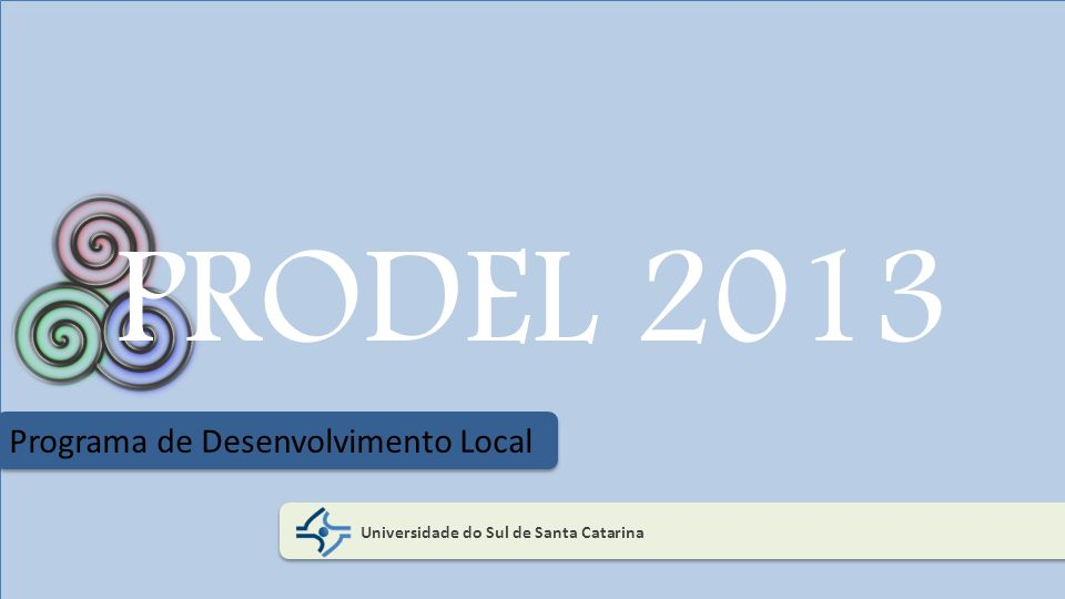 Universidade do Sul de Santa Catarina Programa de Desenvolvimento Local PRODEL 2013