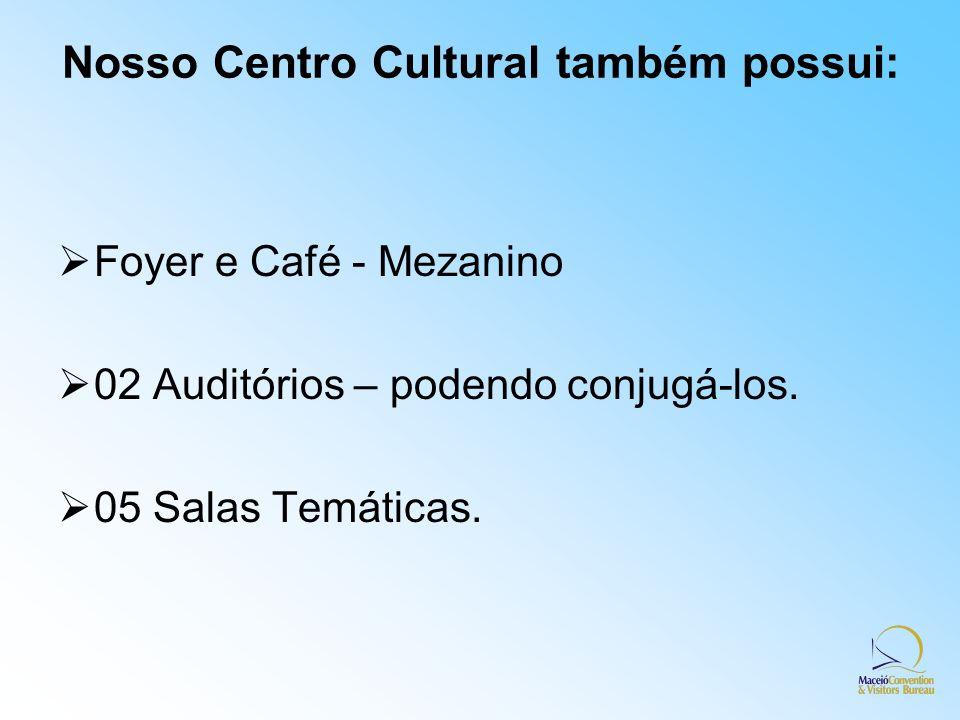 Nosso Centro Cultural também possui: Foyer e Café - Mezanino 02 Auditórios – podendo conjugá-los. 05 Salas Temáticas.