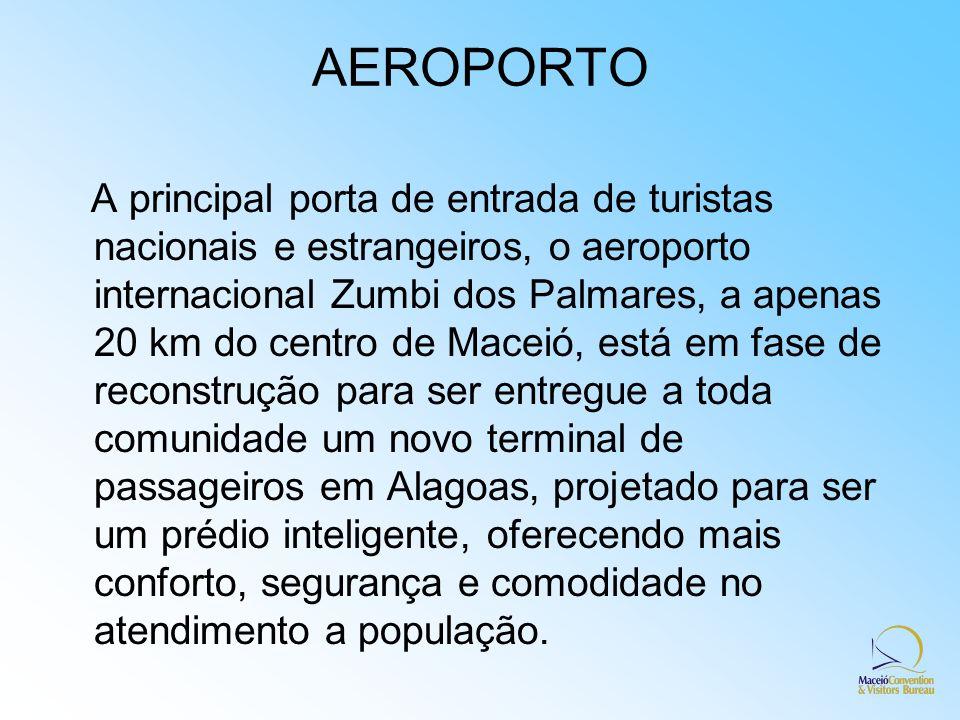 AEROPORTO A principal porta de entrada de turistas nacionais e estrangeiros, o aeroporto internacional Zumbi dos Palmares, a apenas 20 km do centro de