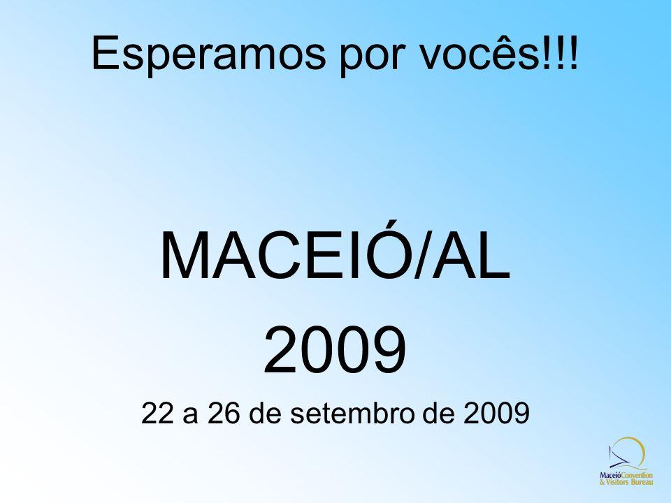 Esperamos por vocês!!! MACEIÓ/AL 2009 22 a 26 de setembro de 2009