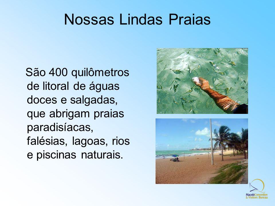 Nossas Lindas Praias São 400 quilômetros de litoral de águas doces e salgadas, que abrigam praias paradisíacas, falésias, lagoas, rios e piscinas natu