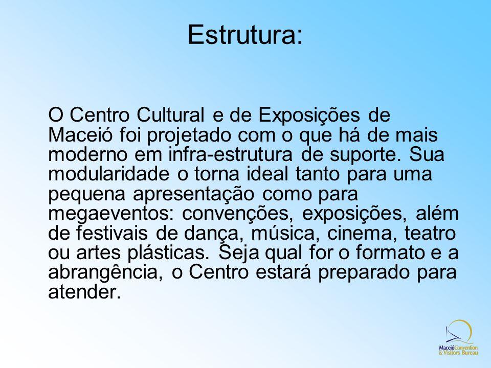 Estrutura: O Centro Cultural e de Exposições de Maceió foi projetado com o que há de mais moderno em infra-estrutura de suporte. Sua modularidade o to