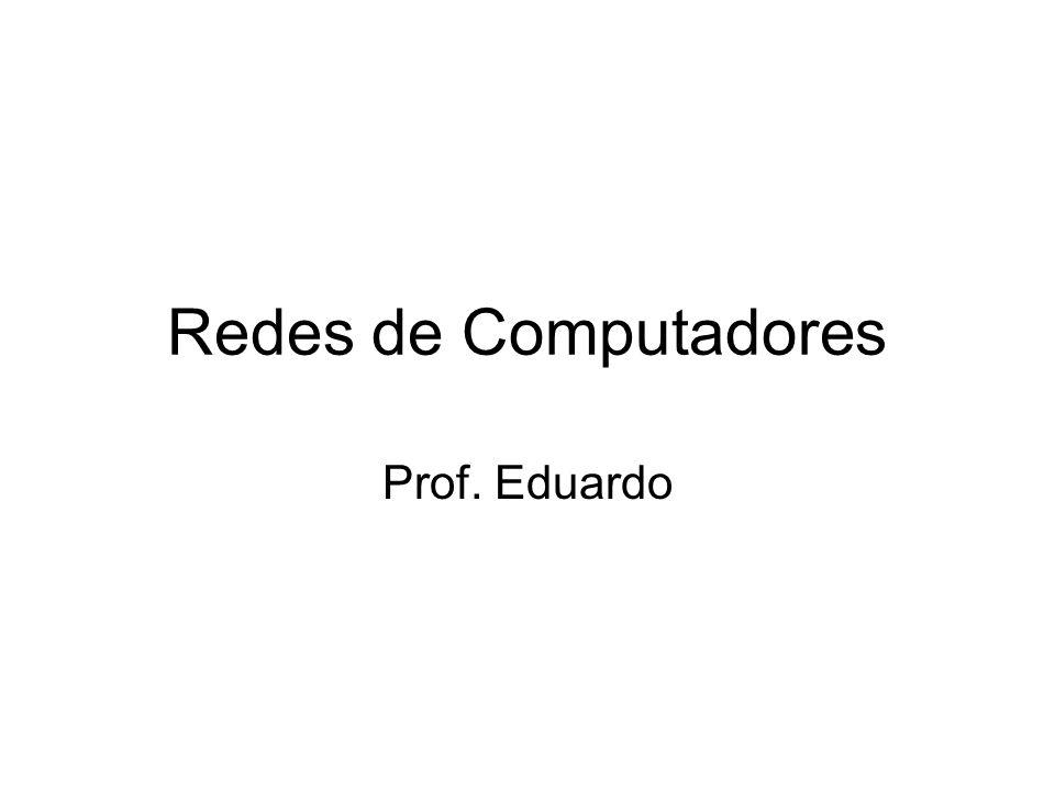Redes de Computadores Prof. Eduardo