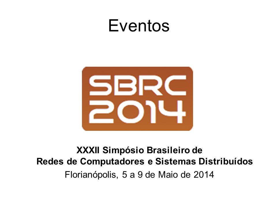 Eventos XXXII Simpósio Brasileiro de Redes de Computadores e Sistemas Distribuídos Florianópolis, 5 a 9 de Maio de 2014