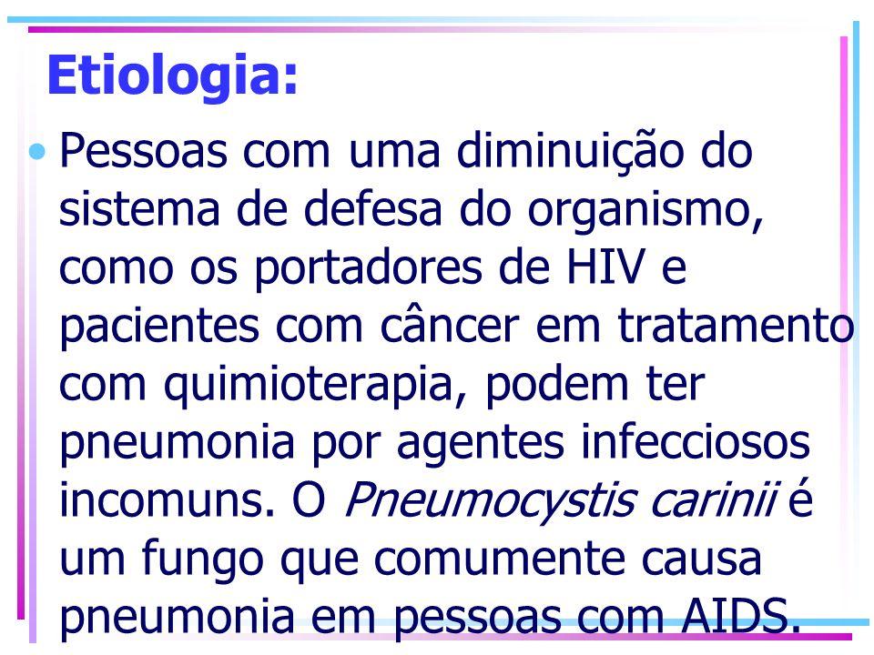 Etiologia: Pessoas com uma diminuição do sistema de defesa do organismo, como os portadores de HIV e pacientes com câncer em tratamento com quimiotera