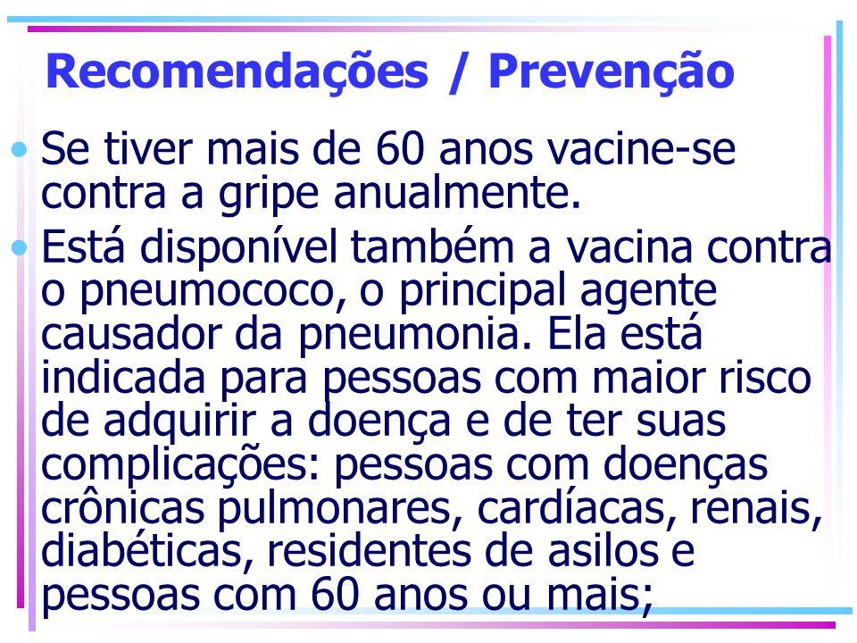 Recomendações / Prevenção Se tiver mais de 60 anos vacine-se contra a gripe anualmente. Está disponível também a vacina contra o pneumococo, o princip