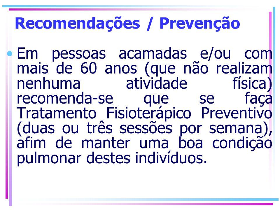 Recomendações / Prevenção Em pessoas acamadas e/ou com mais de 60 anos (que não realizam nenhuma atividade física) recomenda-se que se faça Tratamento