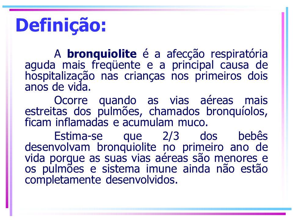 Definição: A bronquiolite é a afecção respiratória aguda mais freqüente e a principal causa de hospitalização nas crianças nos primeiros dois anos de