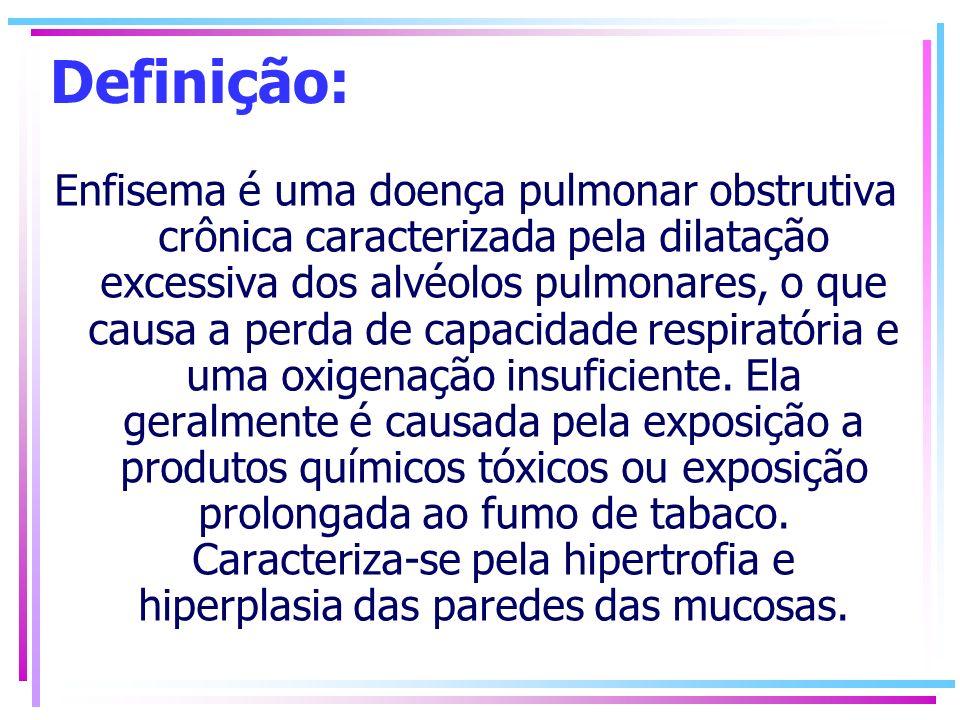 Definição: Enfisema é uma doença pulmonar obstrutiva crônica caracterizada pela dilatação excessiva dos alvéolos pulmonares, o que causa a perda de ca