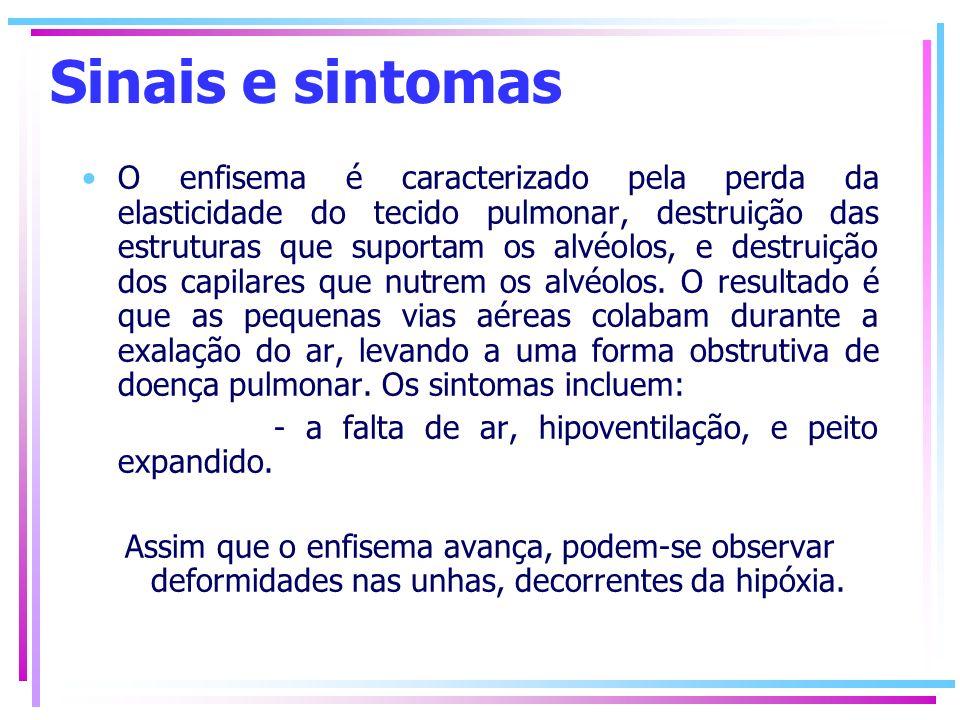 Sinais e sintomas O enfisema é caracterizado pela perda da elasticidade do tecido pulmonar, destruição das estruturas que suportam os alvéolos, e dest