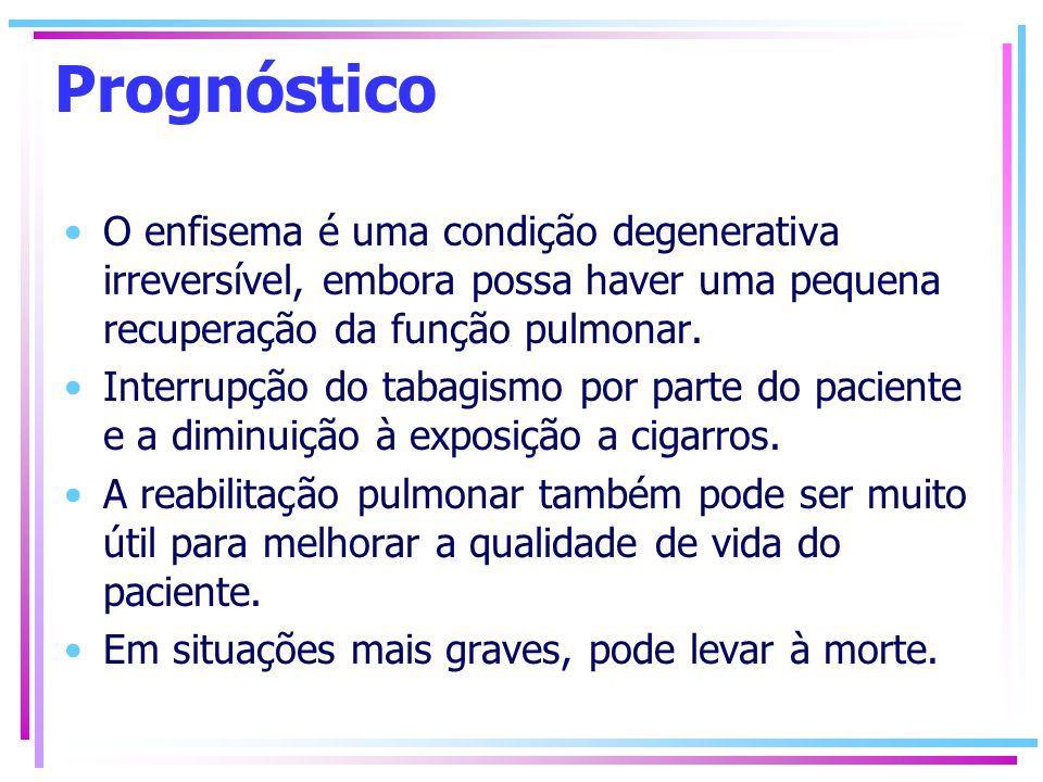 Prognóstico O enfisema é uma condição degenerativa irreversível, embora possa haver uma pequena recuperação da função pulmonar. Interrupção do tabagis