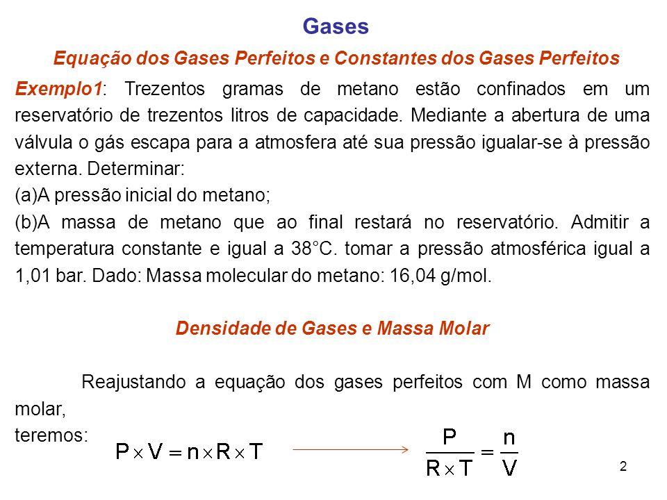 2 Gases Equação dos Gases Perfeitos e Constantes dos Gases Perfeitos Exemplo1: Trezentos gramas de metano estão confinados em um reservatório de treze