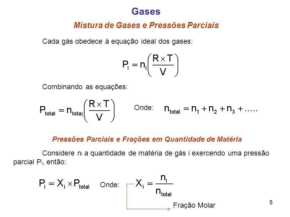 Gases Mistura de Gases e Pressões Parciais Cada gás obedece à equação ideal dos gases: Combinando as equações: Onde: Pressões Parciais e Frações em Qu