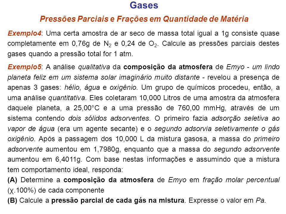 Gases Pressões Parciais e Frações em Quantidade de Matéria Exemplo4: Uma certa amostra de ar seco de massa total igual a 1g consiste quase completamen