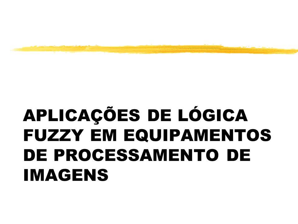 APLICAÇÕES DE LÓGICA FUZZY EM EQUIPAMENTOS DE PROCESSAMENTO DE IMAGENS