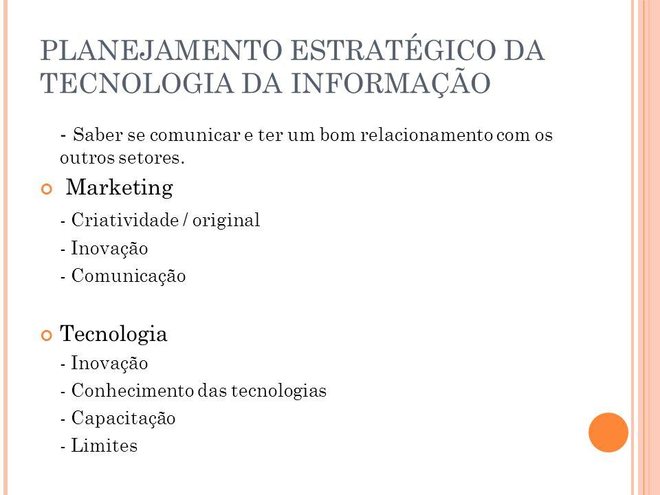 PLANEJAMENTO ESTRATÉGICO DA TECNOLOGIA DA INFORMAÇÃO - Saber se comunicar e ter um bom relacionamento com os outros setores.