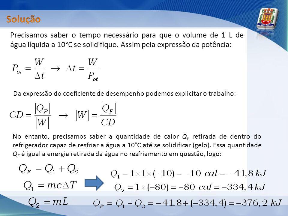 Precisamos saber o tempo necessário para que o volume de 1 L de água líquida a 10°C se solidifique. Assim pela expressão da potência: Da expressão do