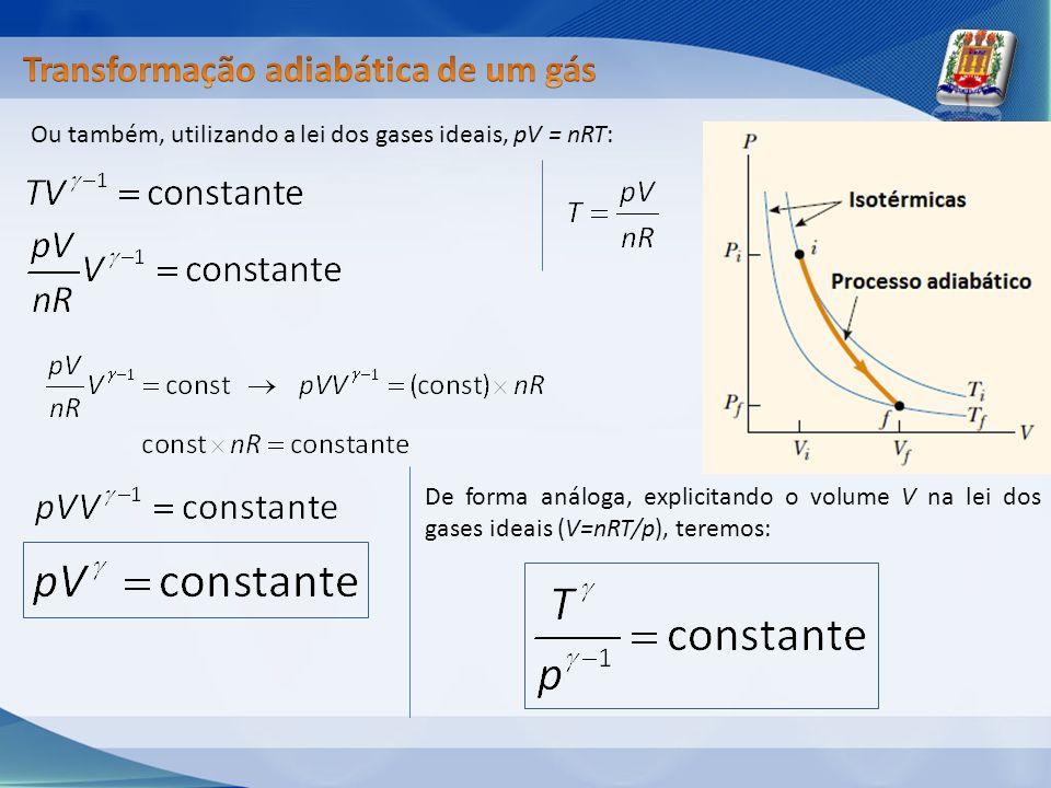 Ou também, utilizando a lei dos gases ideais, pV = nRT: De forma análoga, explicitando o volume V na lei dos gases ideais (V=nRT/p), teremos: