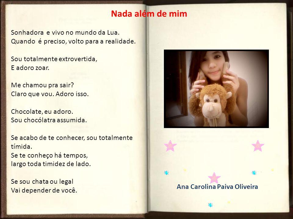 Ana Paula Barbosa Souza Minha vida Meu nome é Ana Paula Sou muito enjoada, mas sou feliz.