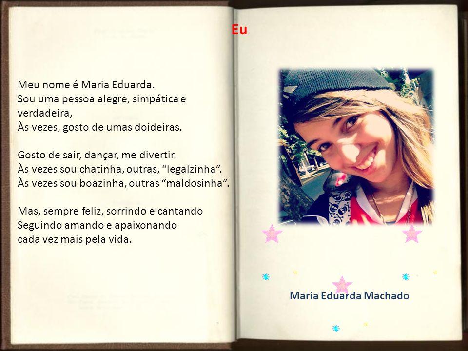 Meu nome é Maria Eduarda. Sou uma pessoa alegre, simpática e verdadeira, Às vezes, gosto de umas doideiras. Gosto de sair, dançar, me divertir. Às vez