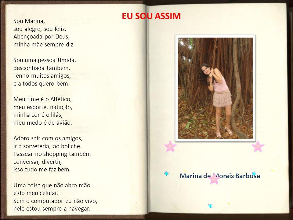 Marina de Morais Barbosa Sou Marina, sou alegre, sou feliz. Abençoada por Deus, minha mãe sempre diz. Sou uma pessoa tímida, desconfiada também. Tenho