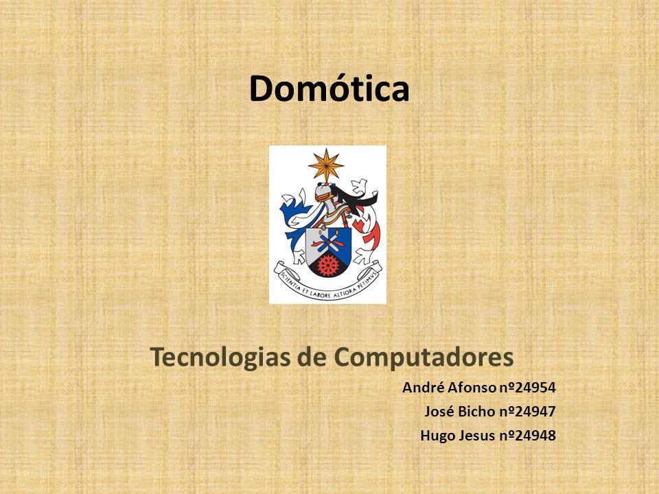 Domótica Tecnologias de Computadores André Afonso nº24954 José Bicho nº24947 Hugo Jesus nº24948