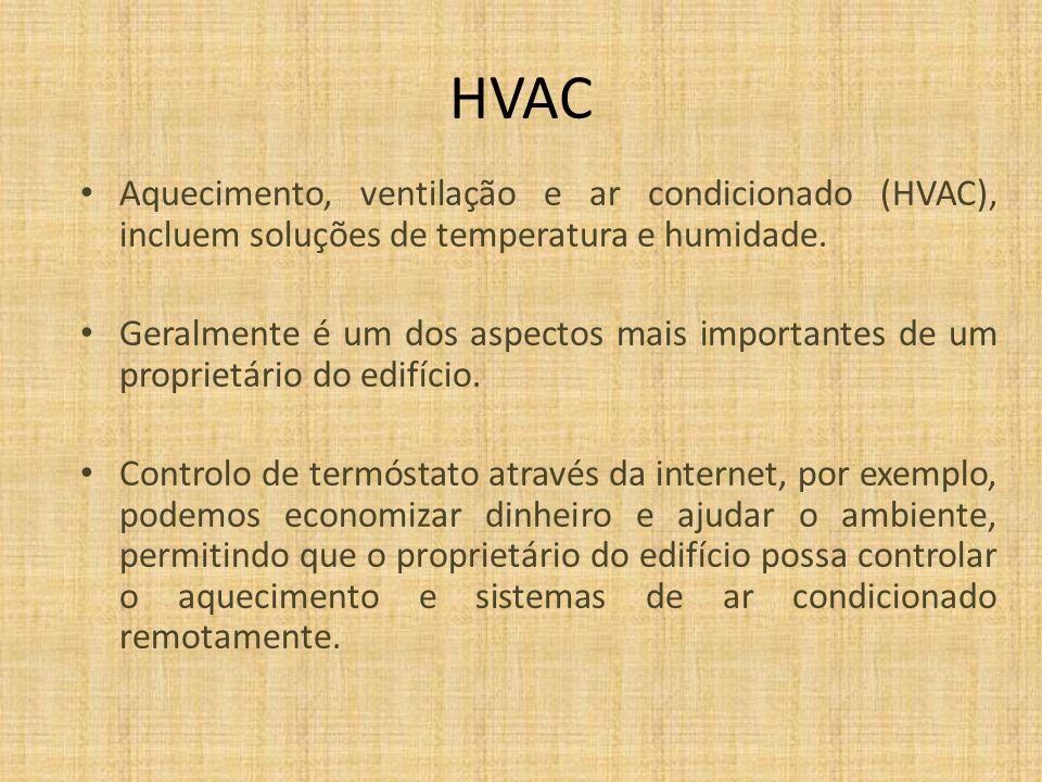 HVAC Aquecimento, ventilação e ar condicionado (HVAC), incluem soluções de temperatura e humidade. Geralmente é um dos aspectos mais importantes de um