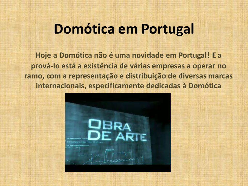 Domótica em Portugal Hoje a Domótica não é uma novidade em Portugal! E a prová-lo está a existência de várias empresas a operar no ramo, com a represe