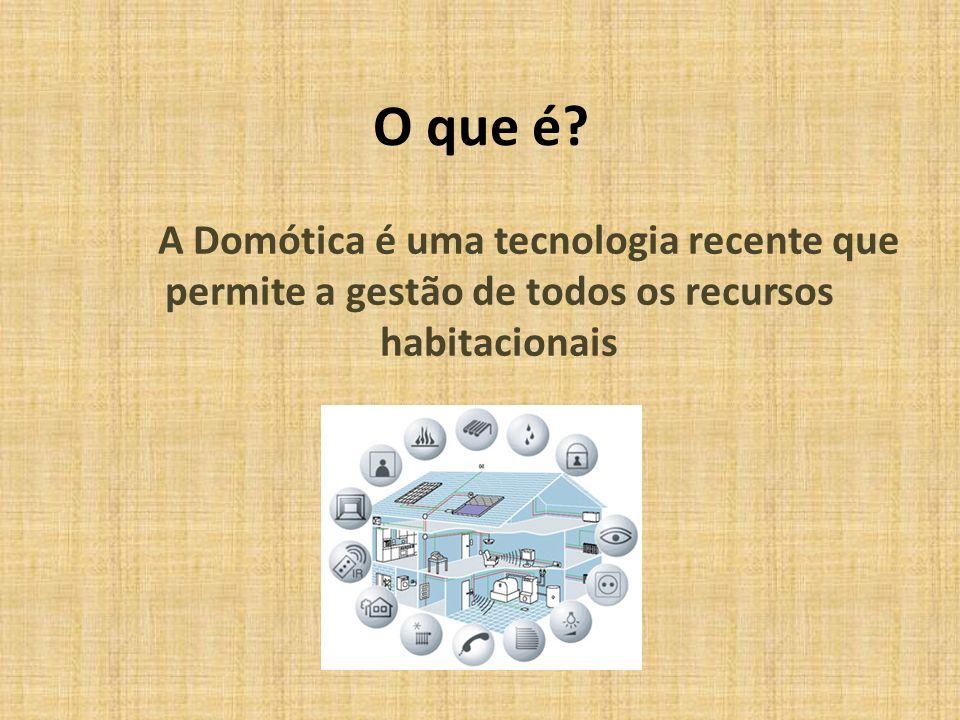O que é? A Domótica é uma tecnologia recente que permite a gestão de todos os recursos habitacionais