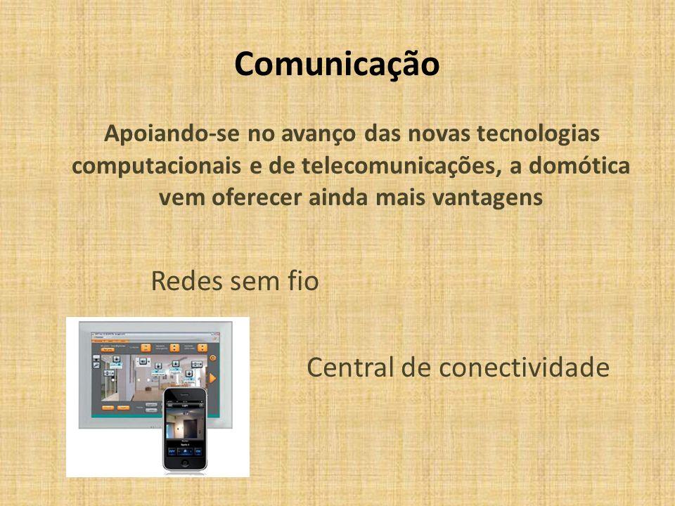 Comunicação Apoiando-se no avanço das novas tecnologias computacionais e de telecomunicações, a domótica vem oferecer ainda mais vantagens Redes sem f