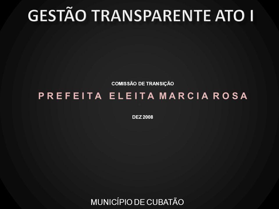 COMISSÃO DE TRANSIÇÃO P R E F E I T A E L E I T A M A R C I A R O S A DEZ 2008 MUNICÍPIO DE CUBATÃO