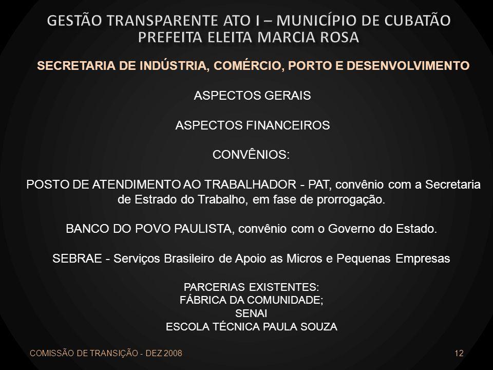 COMISSÃO DE TRANSIÇÃO - DEZ 2008 12 SECRETARIA DE INDÚSTRIA, COMÉRCIO, PORTO E DESENVOLVIMENTO ASPECTOS GERAIS ASPECTOS FINANCEIROS CONVÊNIOS: POSTO D